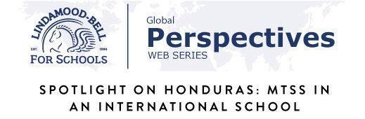 Global Perspectives WEB SERIES Spotlight on Honduras: MTSS in an International School